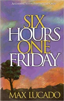 Six Hours One Friday by Max Lucado